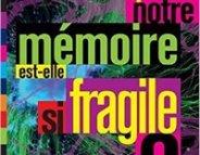 Une mémoire si fragile ?